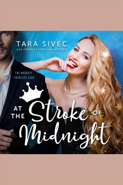 At the Stroke of Midnight : The Naughty Princess Club Series, Book 1 / Tara Sivec. - Tara Sivec.