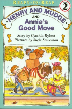 Henry and Mudge and Annie's good move : the eighteenth book of their adventures / by Cynthia Rylant ; illustrated by Sucie Stevenson.