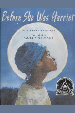 Before she was Harriet /  Lesa Cline-Ransome ; illustrated by James E. Ransome. - Lesa Cline-Ransome ; illustrated by James E. Ransome.