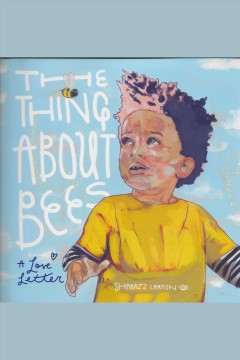 The thing about bees : a love letter / Shabazz Larkin. - Shabazz Larkin.
