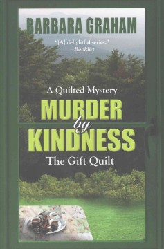 Murder by kindness : the gift quilt / Barbara Graham.