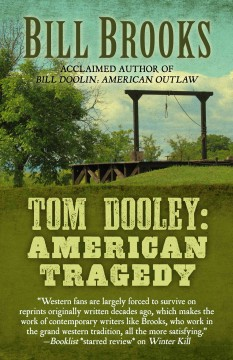Tom Dooley : American tragedy / by Bill Brooks. - by Bill Brooks.