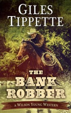 The bank robber /  by Giles Tippette. - by Giles Tippette.
