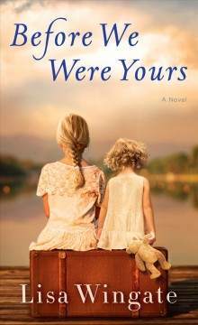 Before we were yours /  by Lisa Wingate. - by Lisa Wingate.