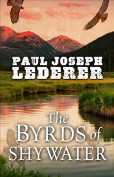 The Byrds of Shywater /  by Paul Joseph Lederer.