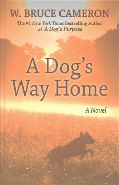 A dog's way home /  by W. Bruce Cameron. - by W. Bruce Cameron.