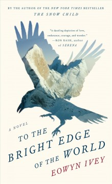 To the bright edge of the world /  Eowyn Ivey. - Eowyn Ivey.