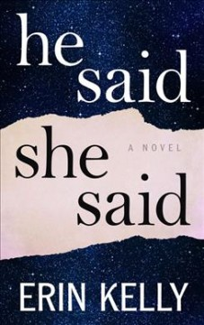 He said/she said /  by Erin Kelly. - by Erin Kelly.