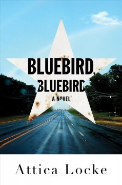 Bluebird, bluebird : a novel / Attica Locke.