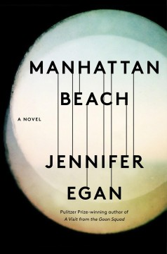 Manhattan Beach : a novel / Jennifer Egan.