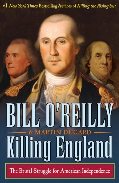 Killing England  : the brutal struggle for American independence / Bill O'Reilly and Martin Dugard.