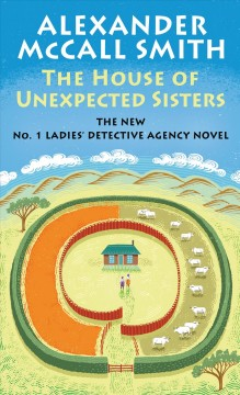 The house of unexpected sisters /  Alexander McCall Smith. - Alexander McCall Smith.