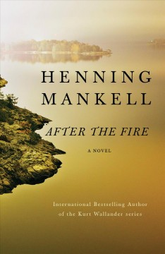 After the fire /  Henning Mankell ; translated from the Swedish by Marlaine Delargy. - Henning Mankell ; translated from the Swedish by Marlaine Delargy.
