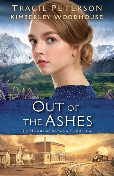 Out of the ashes /  by Tracie Peterson and Kimberley Woodhouse. - by Tracie Peterson and Kimberley Woodhouse.