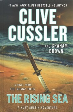 The rising sea : a novel from the NUMA files / by Clive Cussler and Graham Brown. - by Clive Cussler and Graham Brown.