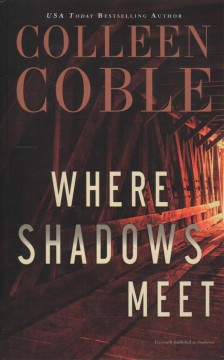 Where shadows meet /  by Colleen Coble.