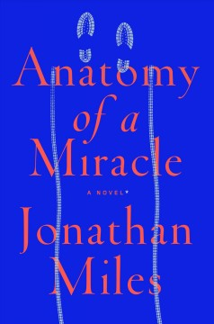 Anatomy of a miracle : the true* story of a paralyzed veteran, a Mississippi convenience store, a Vatican investigation, and the spectacular perils of grace* Jonathan Miles. - Jonathan Miles.