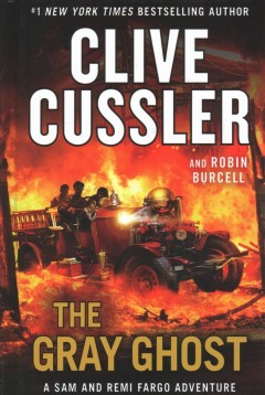 The gray ghost /  Clive Cussler and Robin Burcell.