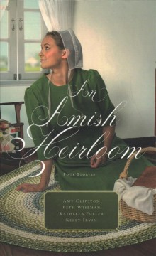An Amish heirloom /  by Amy Clipston, Beth Wiseman, Kathleen Fuller, and Kelly Irvin. - by Amy Clipston, Beth Wiseman, Kathleen Fuller, and Kelly Irvin.