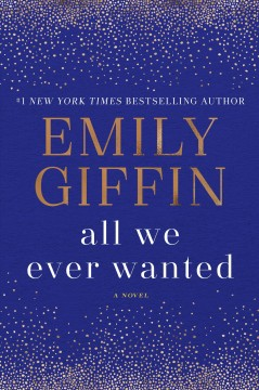 All we ever wanted /  by Emily Giffin. - by Emily Giffin.