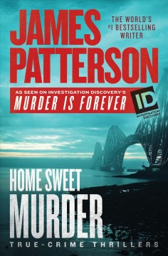 Home sweet murder : true-crime thrillers / James Patterson.
