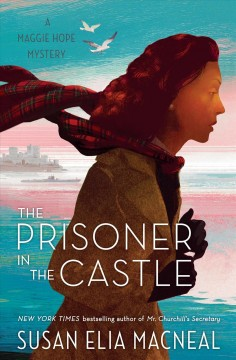 The prisoner in the castle : a Maggie Hope mystery / by Susan Elia MacNeal.