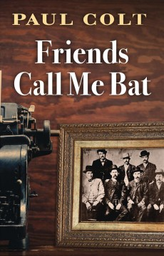 Friends call me bat /  by Paul Colt. - by Paul Colt.