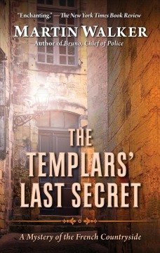 The Templar's last secret : a mystery of the French Countryside / by Martin Walker. - by Martin Walker.