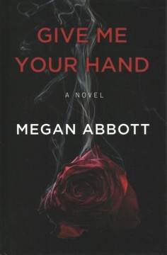 Give me your hand /  by Megan Abbott.
