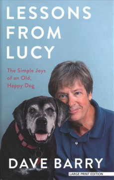 Lessons from Lucy : the simple joys of an old, happy dog / Dave Barry. - Dave Barry.