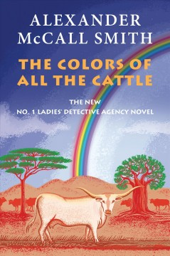 The colors of all the cattle /  Alexander McCall Smith. - Alexander McCall Smith.