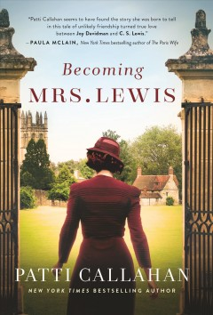 Becoming Mrs. Lewis : the improbable love story of Joy Davidman and C.S. Lewis / Patti Callahan.