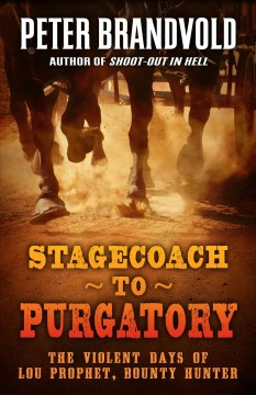 Stagecoach to Purgatory : the violent days of Lou Prophet, Bounty Hunter / by Peter Brandvold.