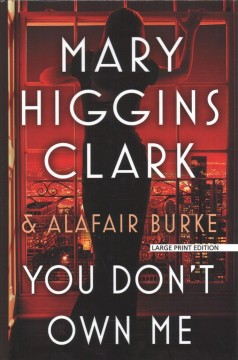 You don't own me /  Mary Higgins Clark and Alafair Burke. - Mary Higgins Clark and Alafair Burke.