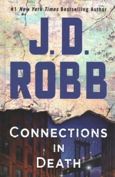 Connections in death /  by J.D. Robb.