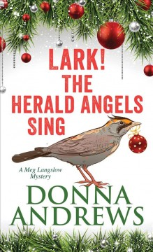 Lark! the herald angels sing : a Meg Lanslow mystery / Donna Andrews. - Donna Andrews.