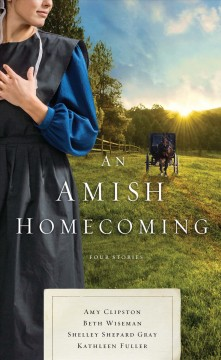 An Amish homecoming : four stories / by Amy Clipston, Beth Wiseman, Shelley Shepard Gray, Kathleen Fuller. - by Amy Clipston, Beth Wiseman, Shelley Shepard Gray, Kathleen Fuller.