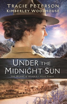 Under the midnight sun /  Tracie Peterson and Kimberley Woodhouse. - Tracie Peterson and Kimberley Woodhouse.