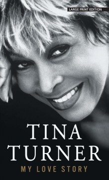 My love story /  by Tina Turner with Deborah Davis and Dominik Wichmann. - by Tina Turner with Deborah Davis and Dominik Wichmann.