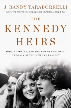 The Kennedy heirs: John, Caroline, and the new generation, a legacy of triumph and tragedy / by J. Randy Taraborrelli. - by J. Randy Taraborrelli.
