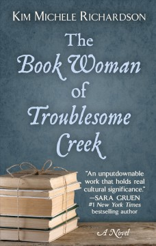 The book woman of Troublesome Creek /  by Kim Michele Richardson. - by Kim Michele Richardson.