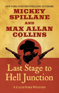 Last stage to Hell Junction /  by Mickey Spillane and Max Collins. - by Mickey Spillane and Max Collins.