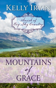 Mountains of grace /  by Kelley Irvin.