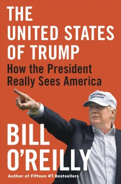 The United States of Trump : how the President really sees America / Bill O'Reilly.