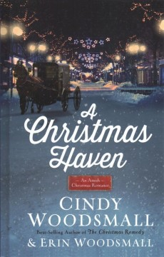 A Christmas haven : an Amish Christmas romance / Cindy Woodsmall and Erin Woodsmall.
