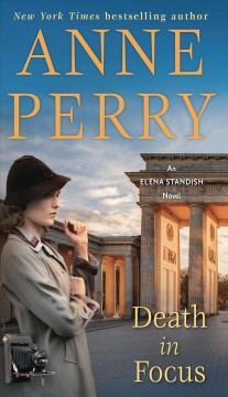 Death in focus : an Elena Standish novel / Anne Perry.