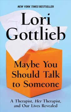 Maybe you should talk to someone : a therapist, her therapist, and our lives revealed / by Lori Gottlieb. - by Lori Gottlieb.