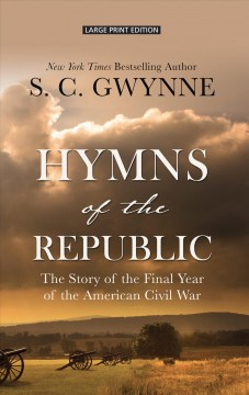 Hymns of the Republic : the story of the final year of the American Civil War / S.C. Gwynne.