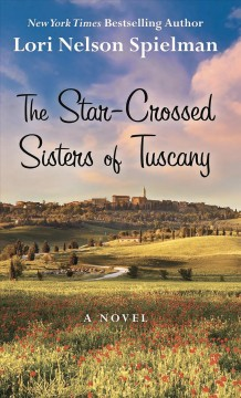 The star-crossed sisters of Tuscany /  Lori Nelson Spielman. - Lori Nelson Spielman.