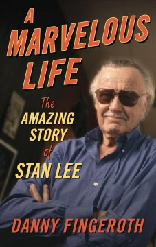 A marvelous life : the amazing story of Stan Lee / by Danny Fingeroth.